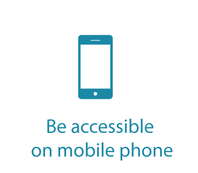 Be accessible on mobile phone